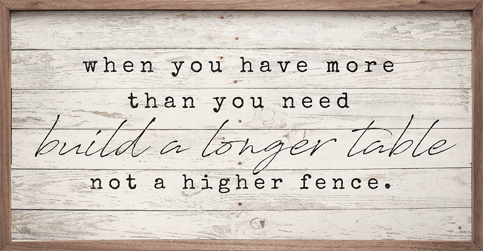 When you have more than you need, build a loner table. not a higher fence